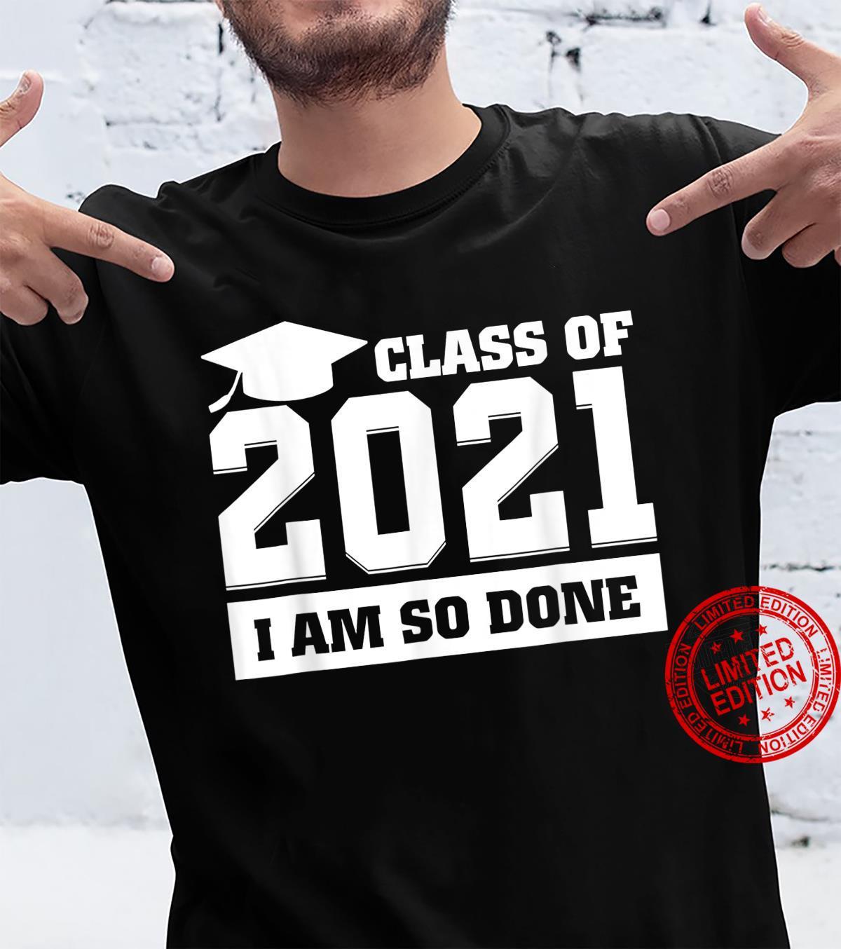Class of 2021, Senior & Graduation I am so done Shirt