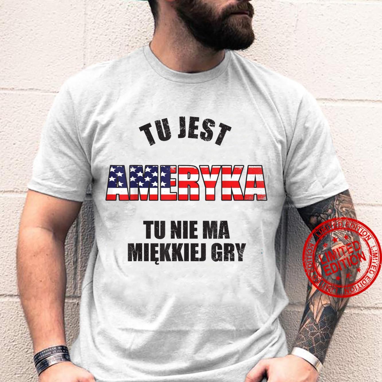 Funny Polish Tu Jest Ameryka Tu Nie Ma Miekkiej Gry. Shirt