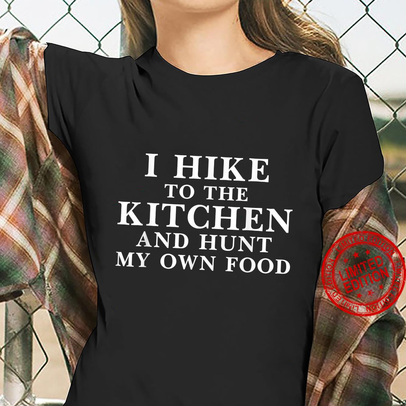 Funny Saying I Hike to the Kitchen and Hunt my own Food Shirt ladies tee