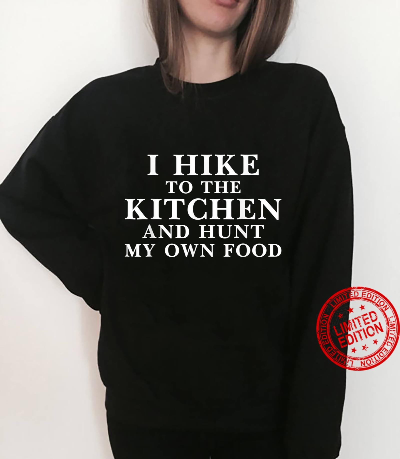 Funny Saying I Hike to the Kitchen and Hunt my own Food Shirt sweater