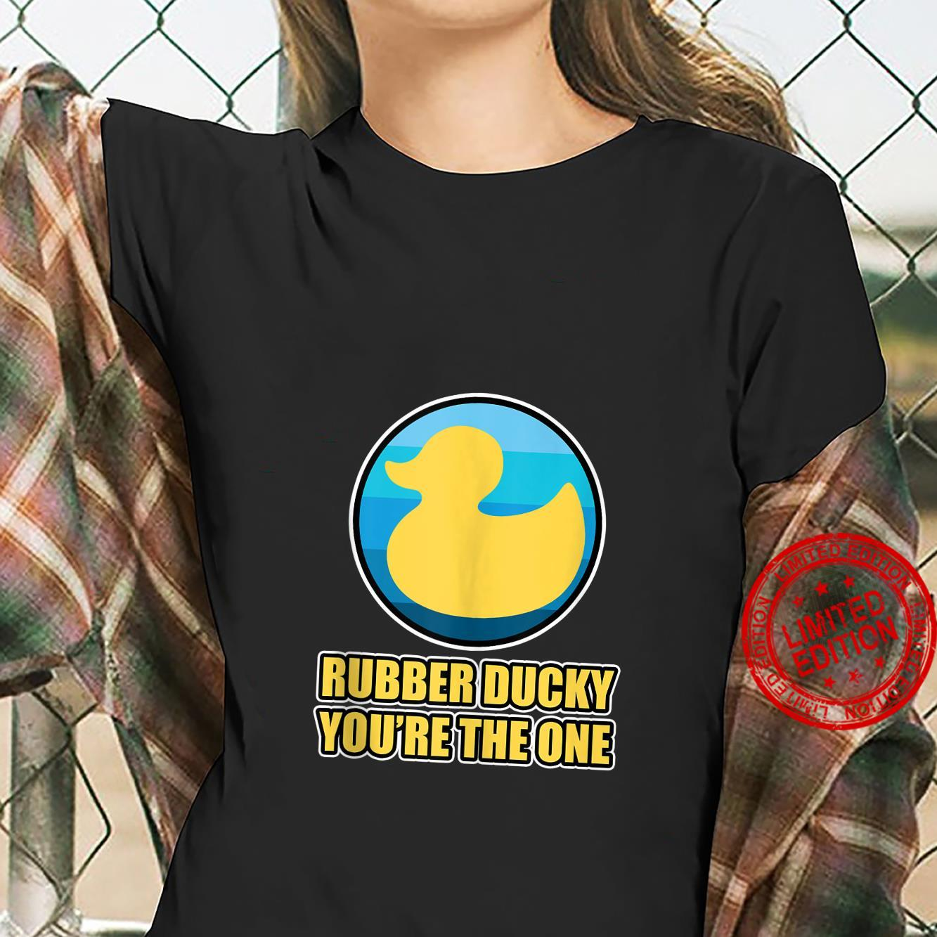 Rubber Duck Design Rubber Ducky You're the one Shirt ladies tee