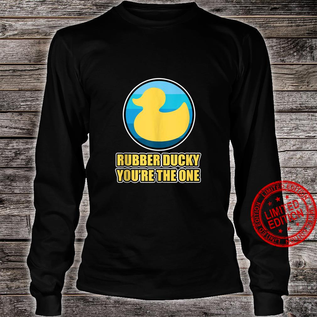 Rubber Duck Design Rubber Ducky You're the one Shirt long sleeved