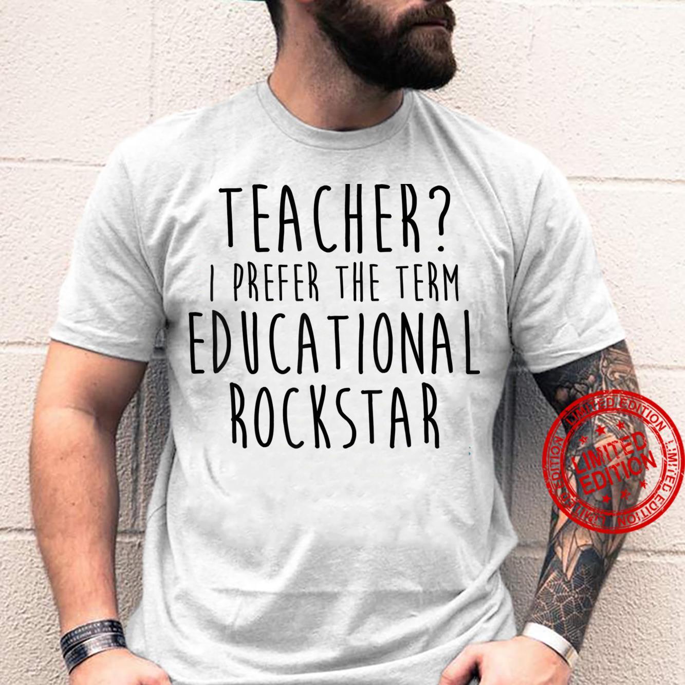 Teacher I Prefer The Term Educational Rock Star Shirt