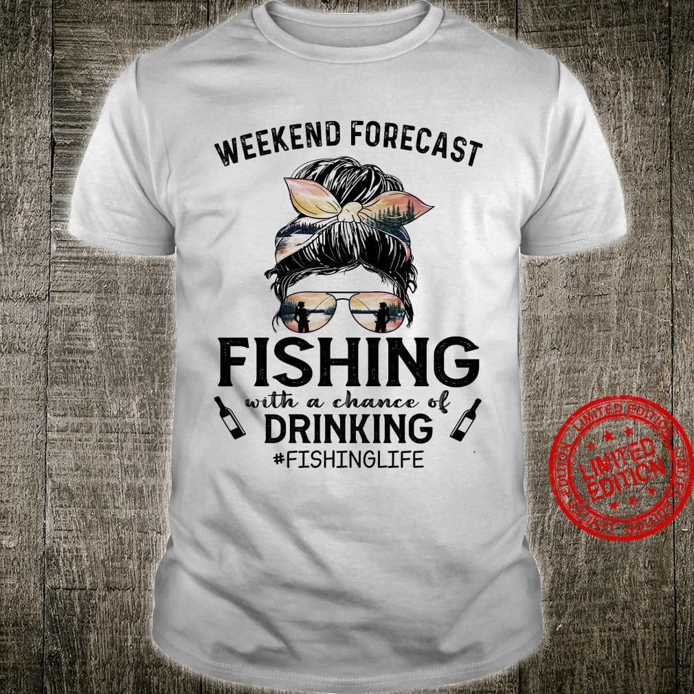 Weekend Forecast Fishing With A Chance Drinking Fishing Life Shirt
