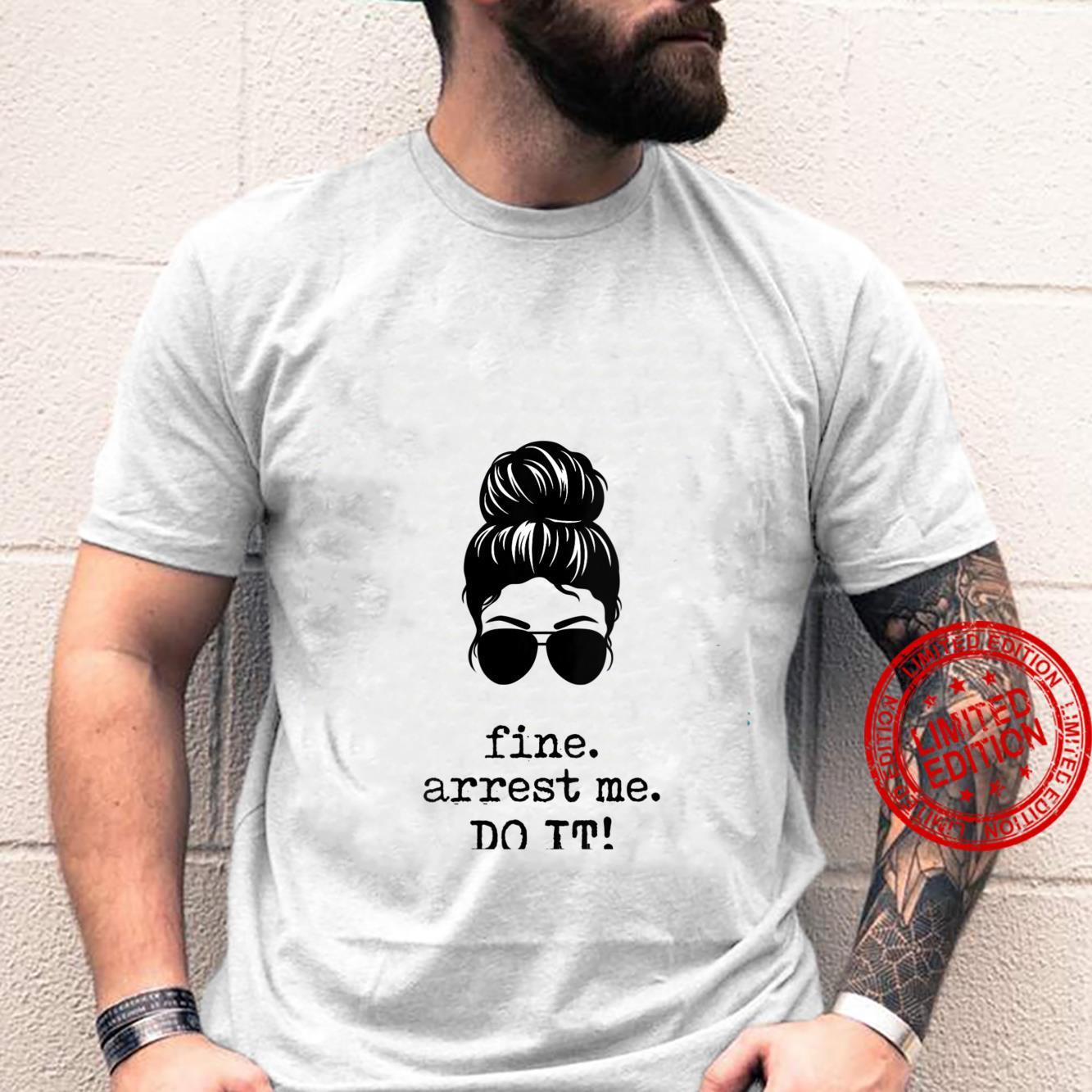 Womens Fine Arrest Me Do It Shirt