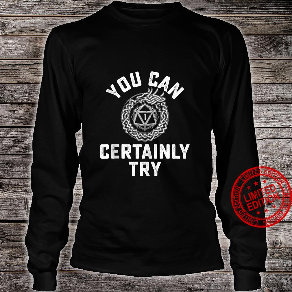 You Can Certainly Try Critical Fail D20 Dice RPG Gamer Shirt long sleeved