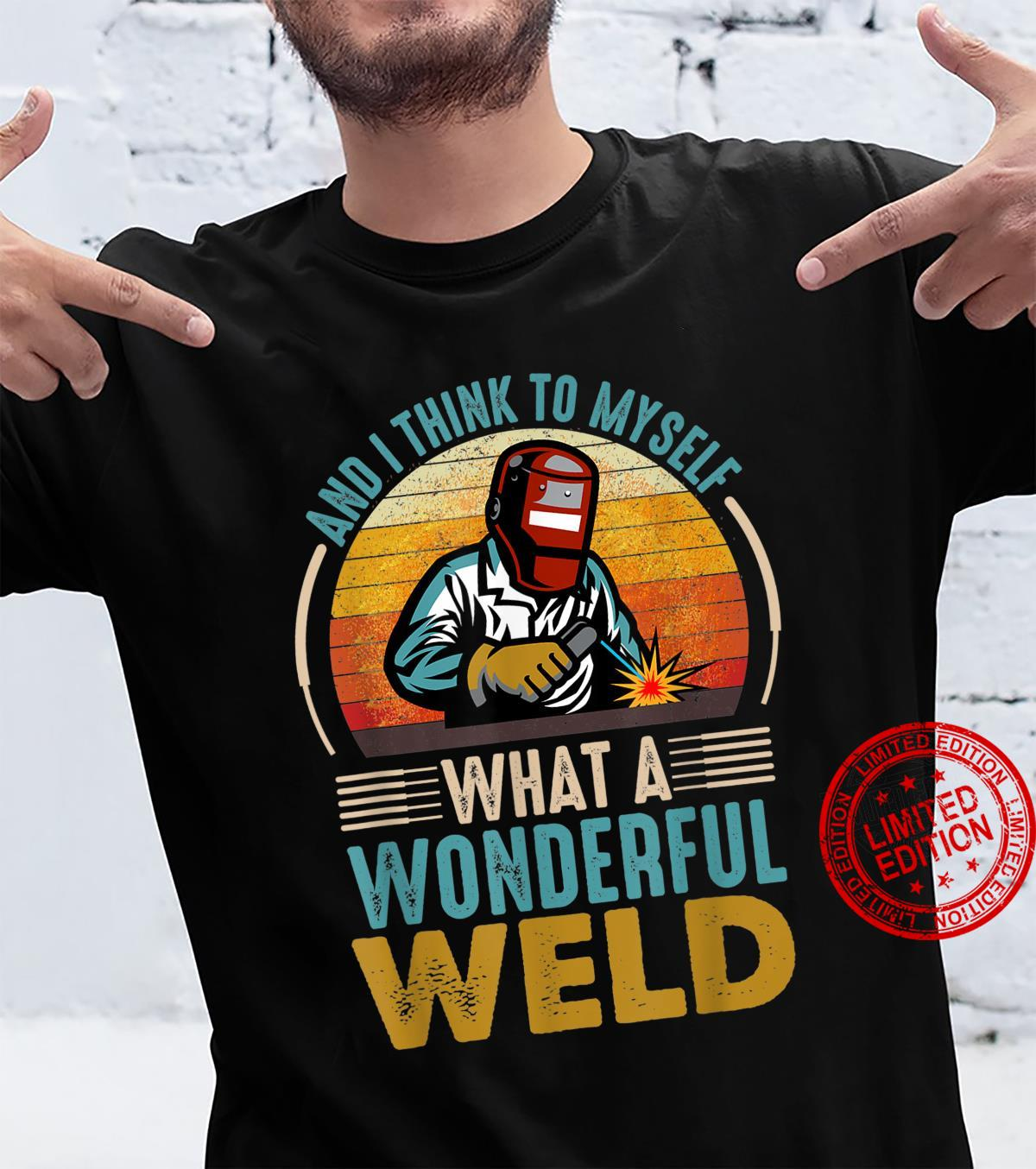 And I Think To Myself What A Wonderful Weld, Welders Shirt