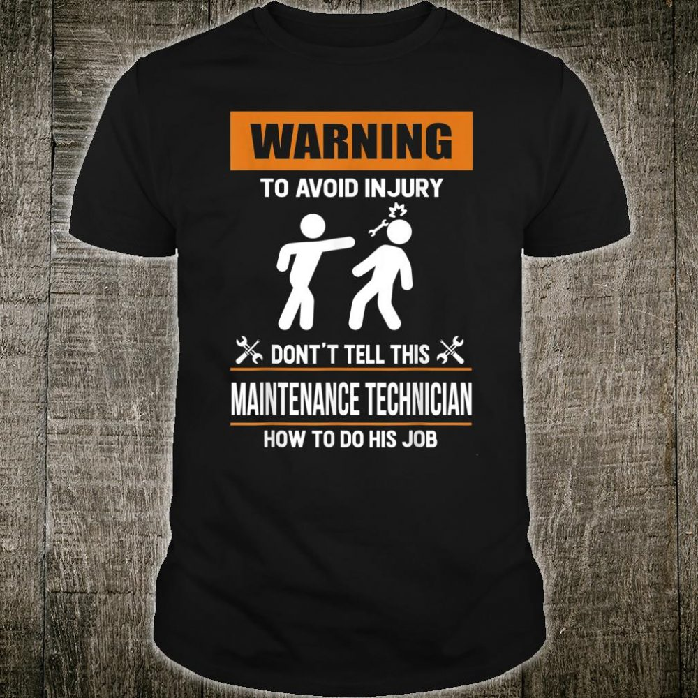 Don't Tell This Maintenance Technician How To Do His Job Shirt