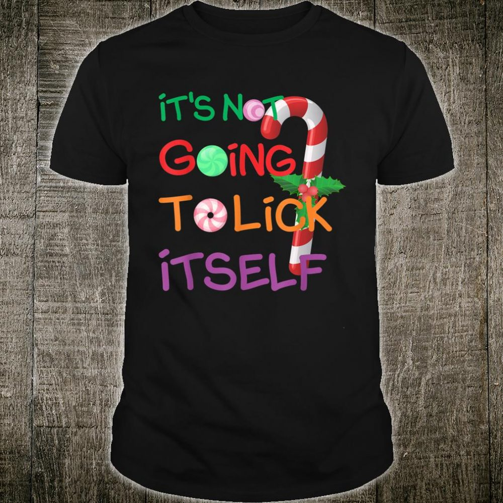 Funny It's Not Going To Lick Itself Christmas Candy Cane Shirt