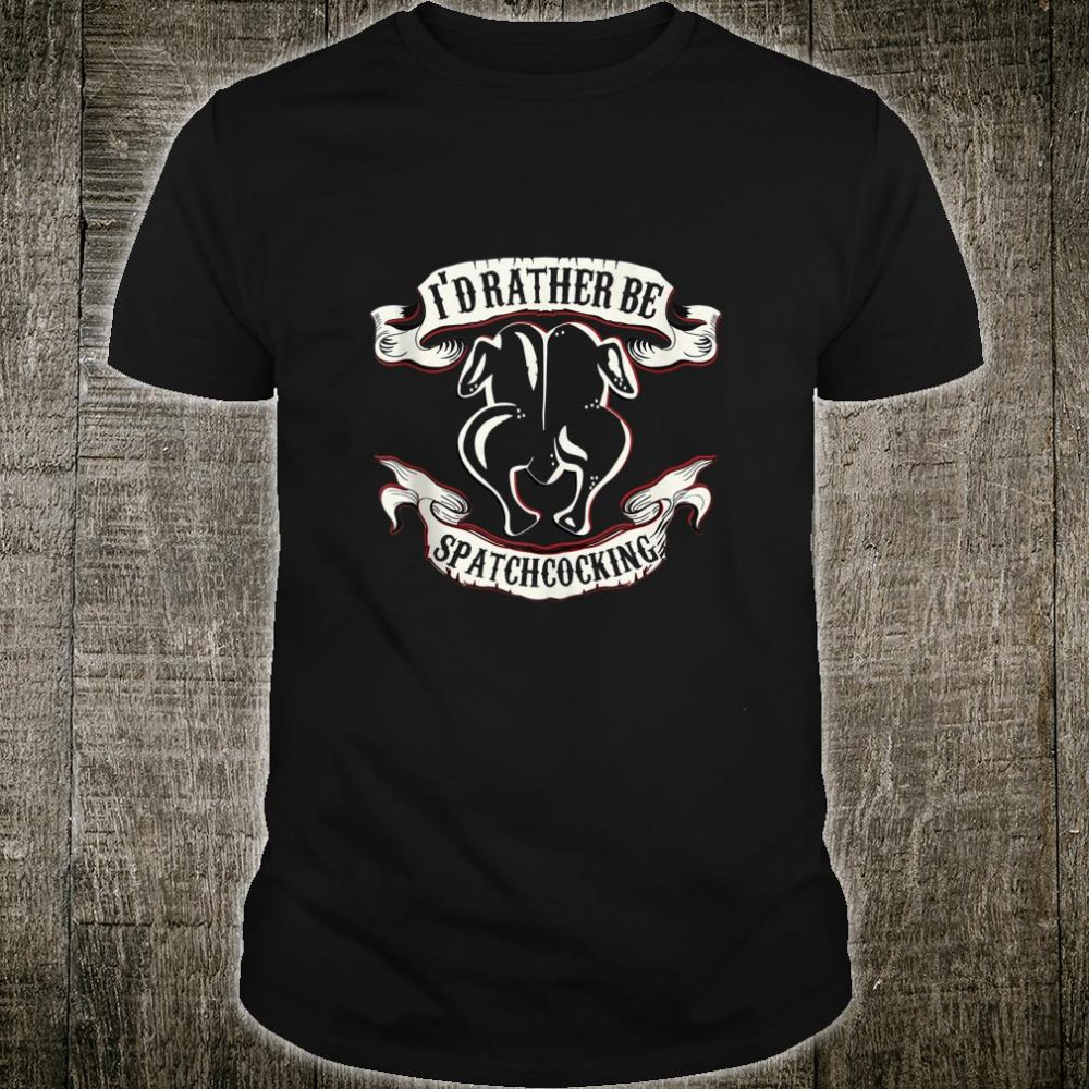 Funny Sous Chef Humor Rather Be Spatchcocking BBQ Chicken Shirt