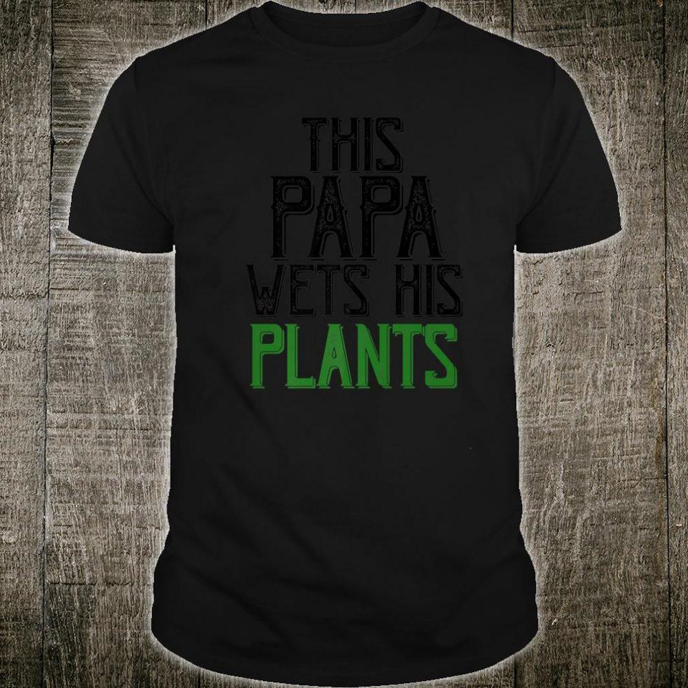 Gardening For Grandpa This Papa Wets His Plants Shirt Shirt