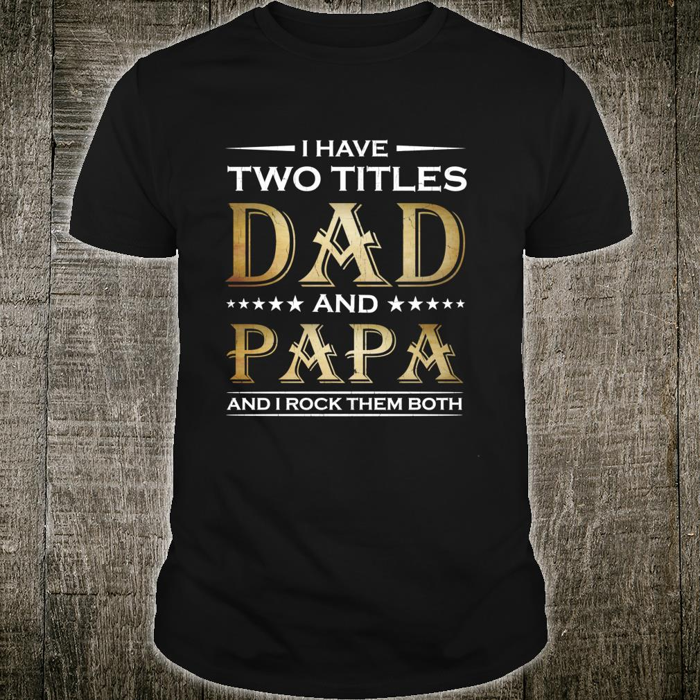 I Have Two Titles Dad And Papa Fathers Day Shirt