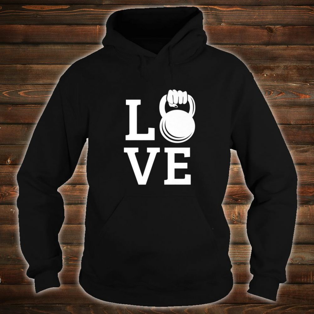 Kettlebell Love Gym Workout Exercise Top Shirt hoodie
