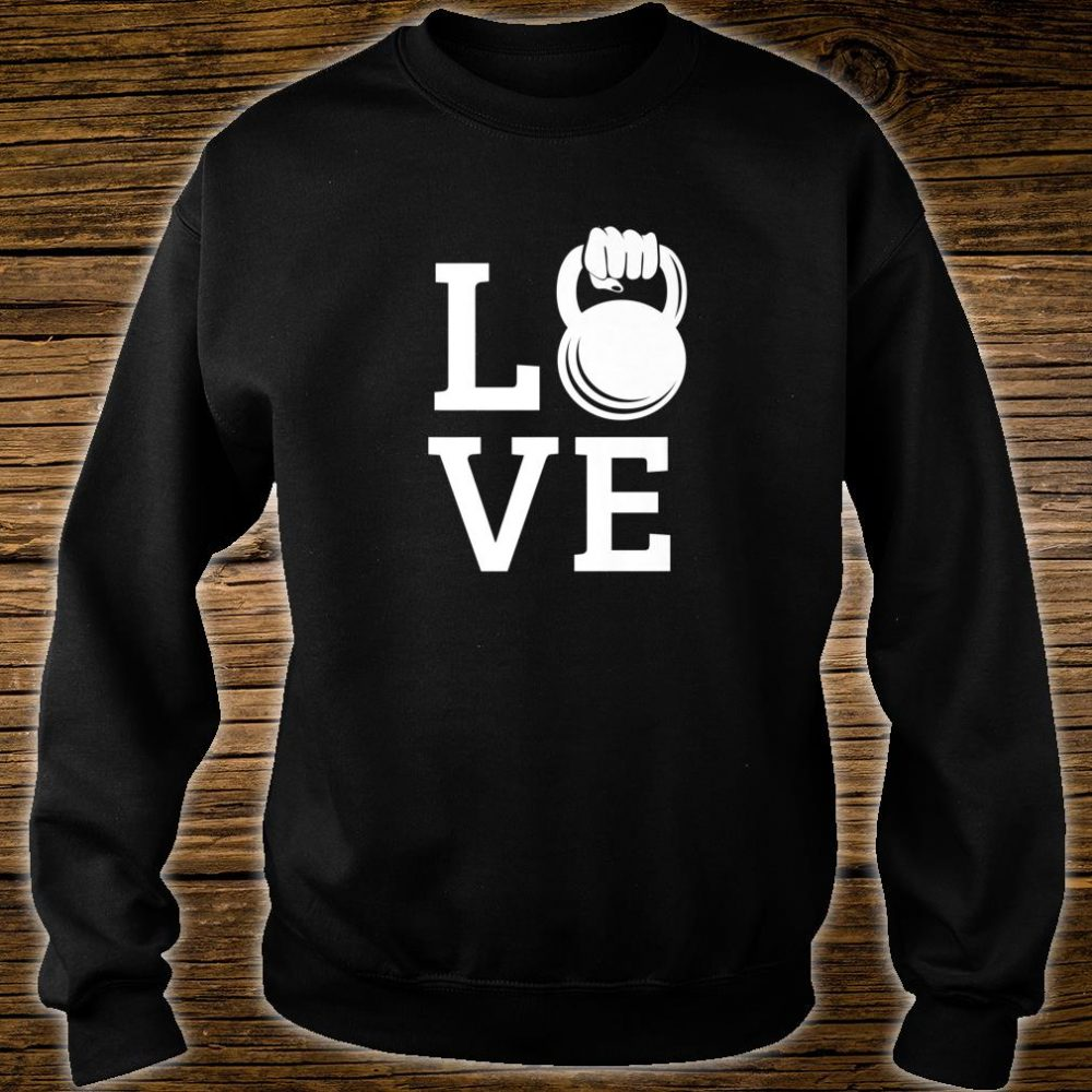 Kettlebell Love Gym Workout Exercise Top Shirt sweater