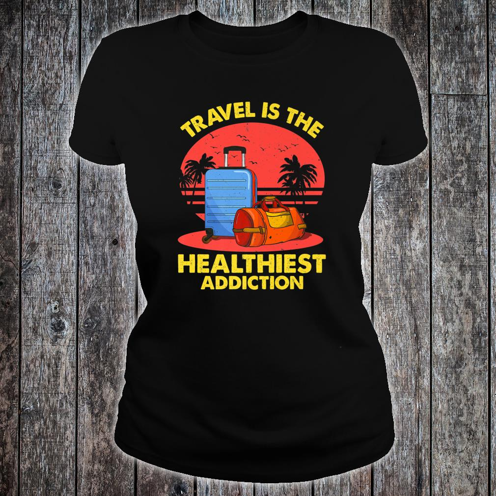 Loves To Travel Is The Healthiest Addiction World Traveler Shirt ladies tee