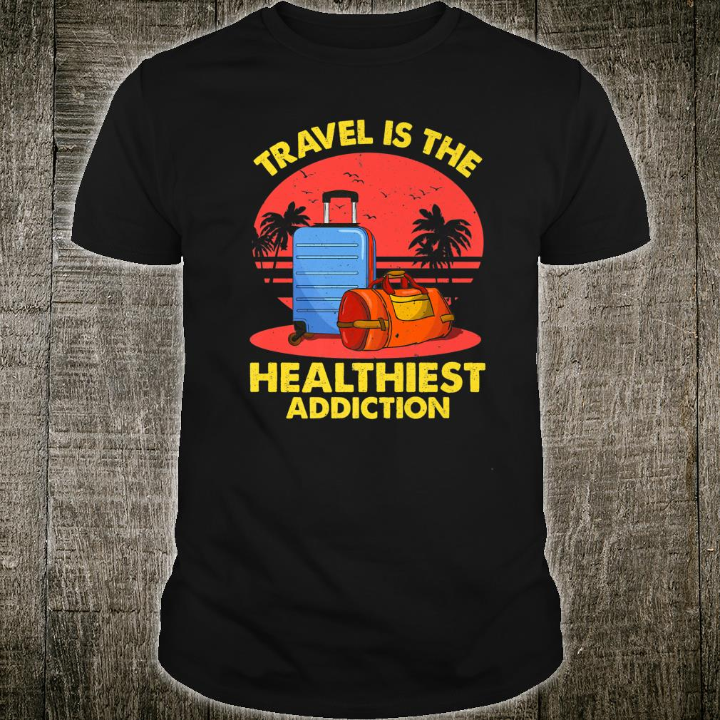 Loves To Travel Is The Healthiest Addiction World Traveler Shirt