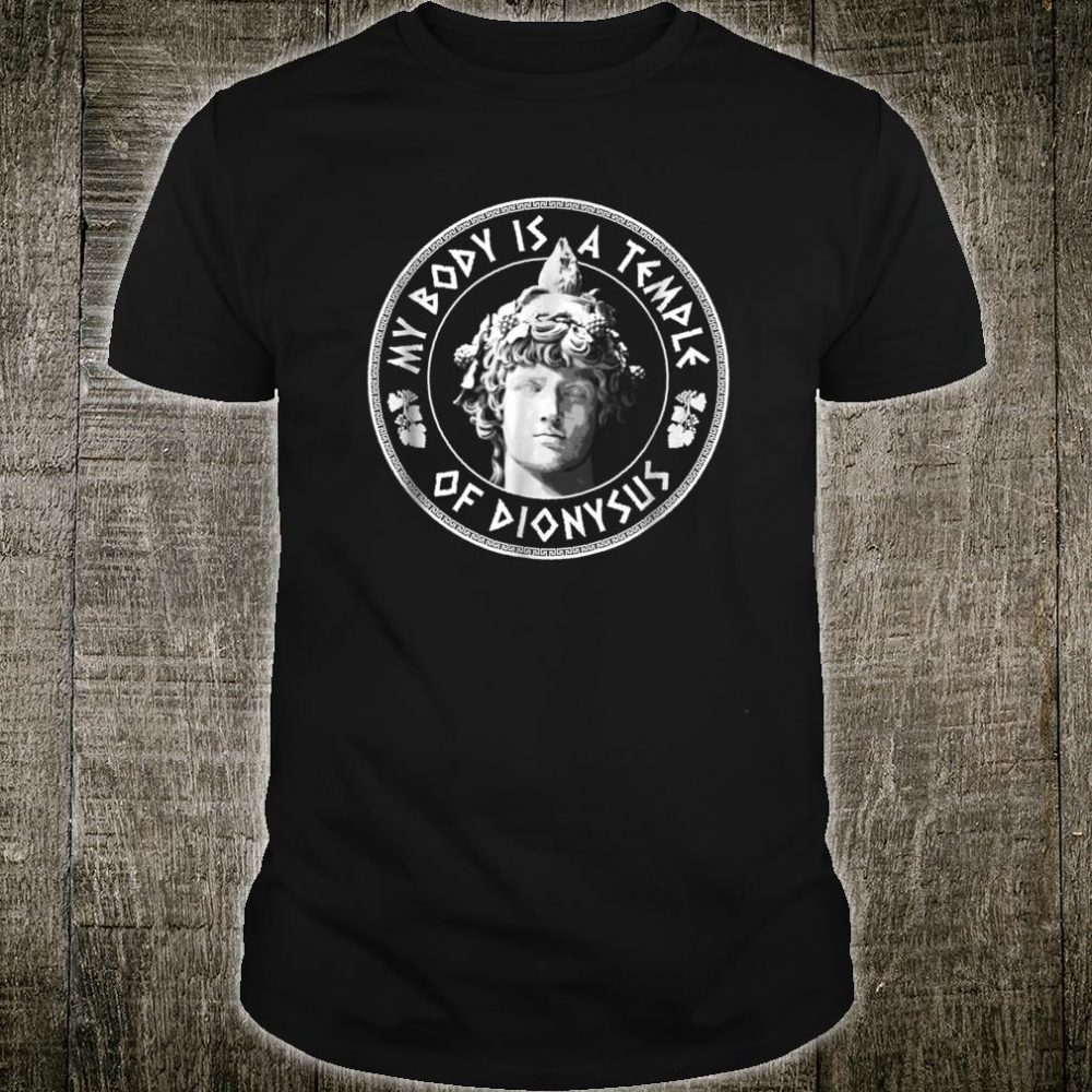My Body Is A Temple of Dionysus Greek Design Shirt