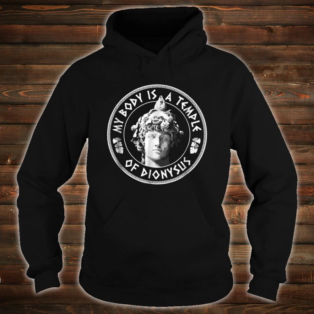 My Body Is A Temple of Dionysus Greek Design Shirt hoodie
