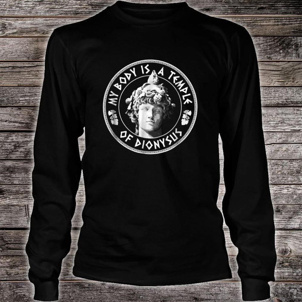 My Body Is A Temple of Dionysus Greek Design Shirt long sleeved