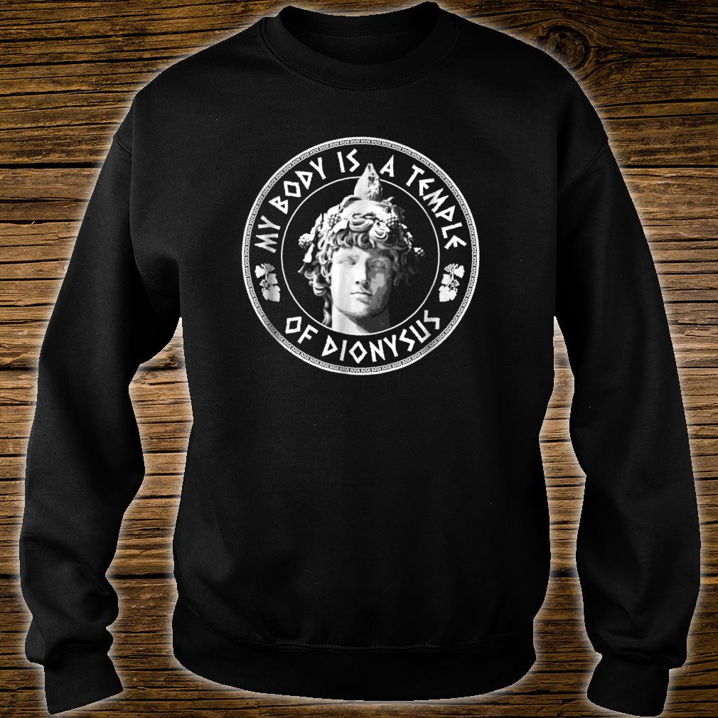 My Body Is A Temple of Dionysus Greek Design Shirt sweater