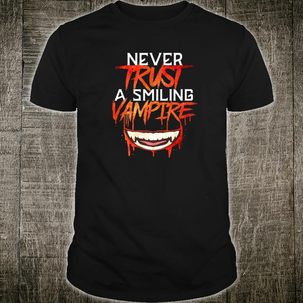 Never Trust a Smiling Vampire Shirt