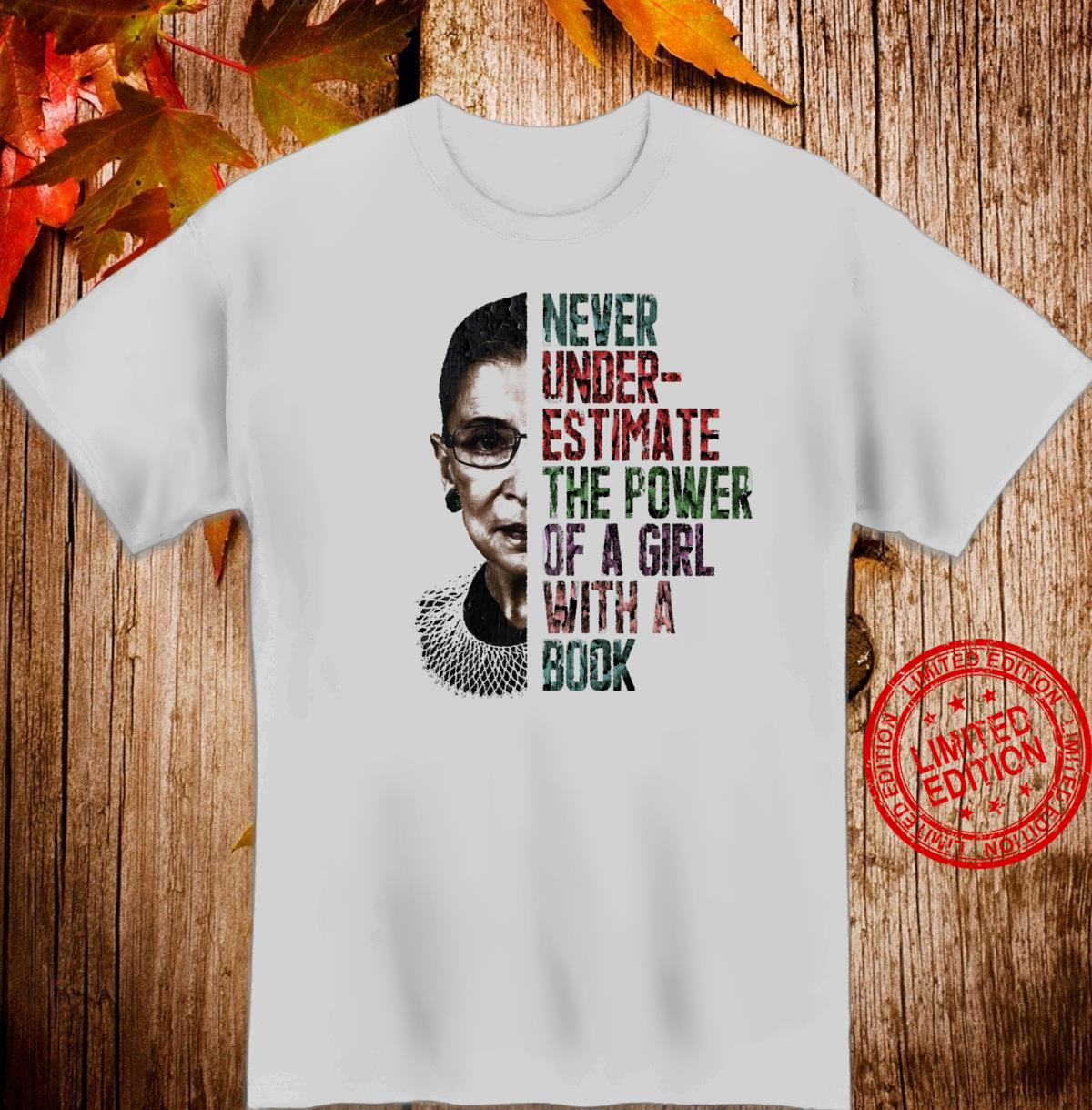 Never Underestimate The Power of A Girl With Book Ruth Bader Shirt