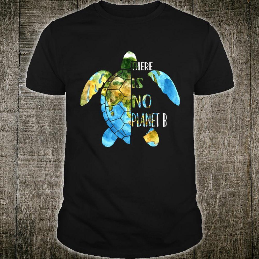 No Planet B Earth Day Sea Turtle Environmental Idea Shirt