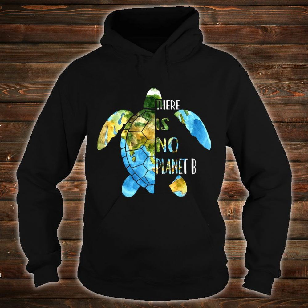 No Planet B Earth Day Sea Turtle Environmental Idea Shirt hoodie