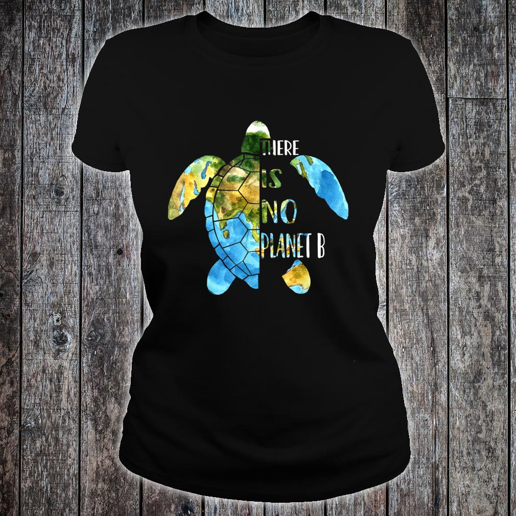 No Planet B Earth Day Sea Turtle Environmental Idea Shirt ladies tee
