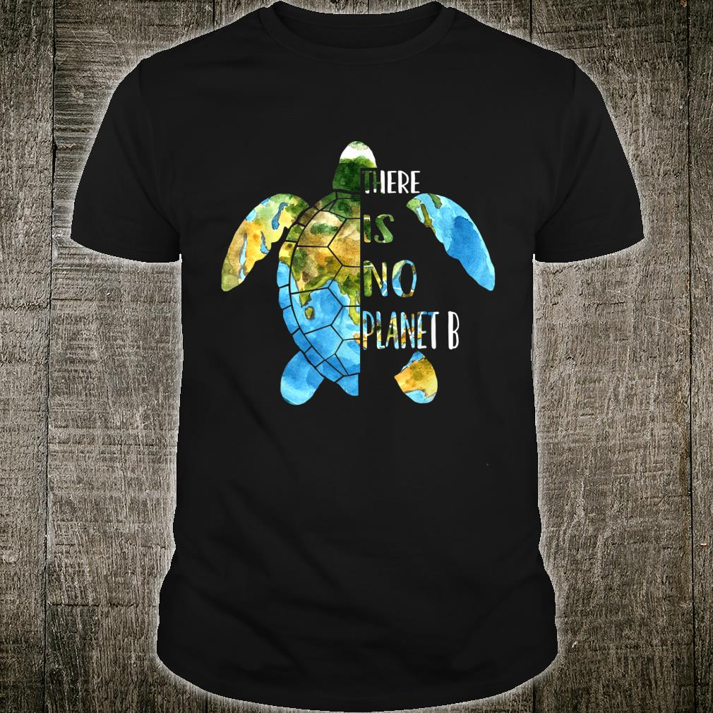 No Planet B Earth Day Sea Turtle Environmental Idea Shirt