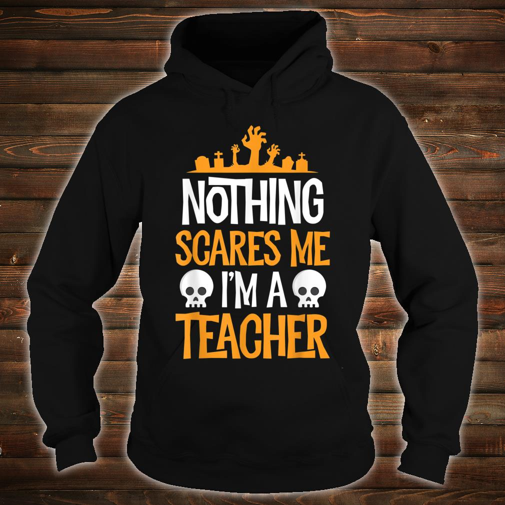 Nothing Scares Me I'm A Teacher Halloween Shirt hoodie