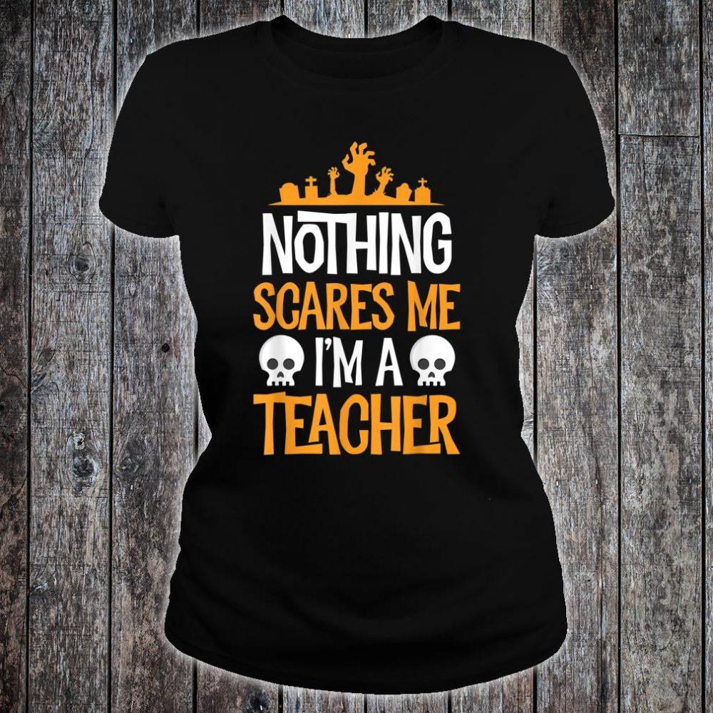 Nothing Scares Me I'm A Teacher Halloween Shirt ladies tee