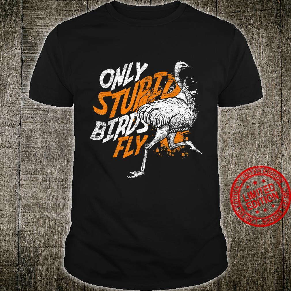 Only Stupid Birds Fly Ostrich Shirt