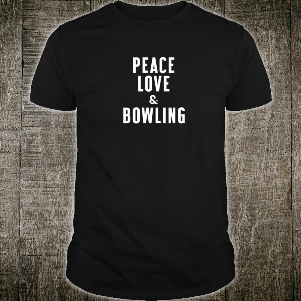 Peace Love and Bowling Shirt