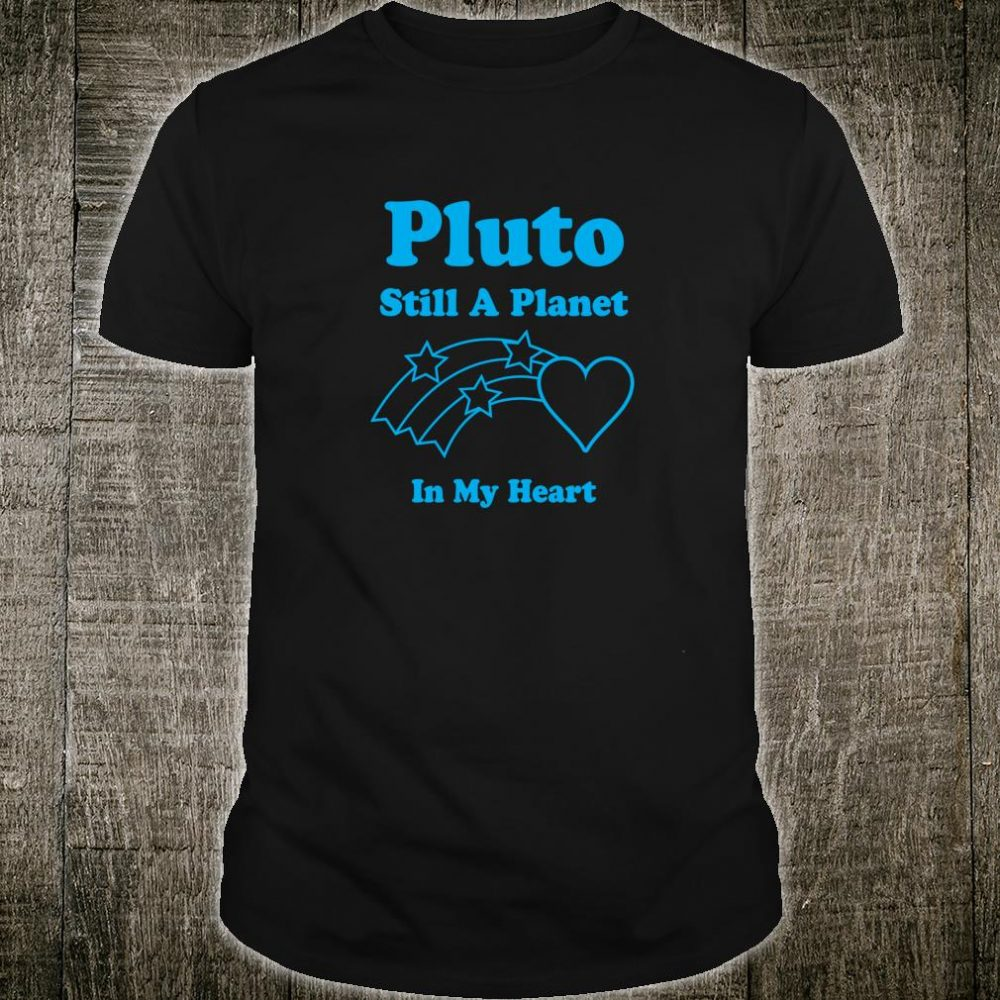 Pluto Still A Planet in My Heart Shirt