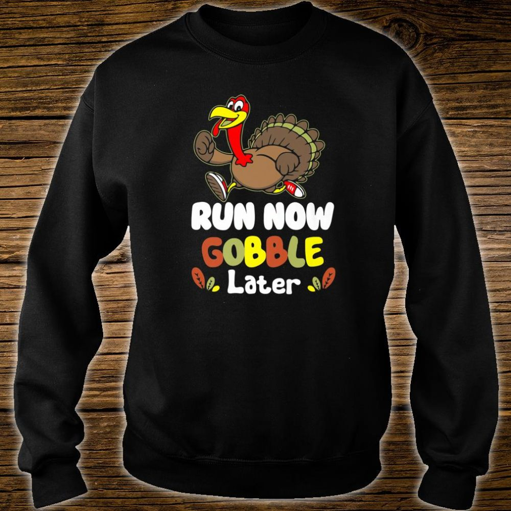 Run Now Gobble Later Thanksgiving Athlete Turkey Shirt sweater
