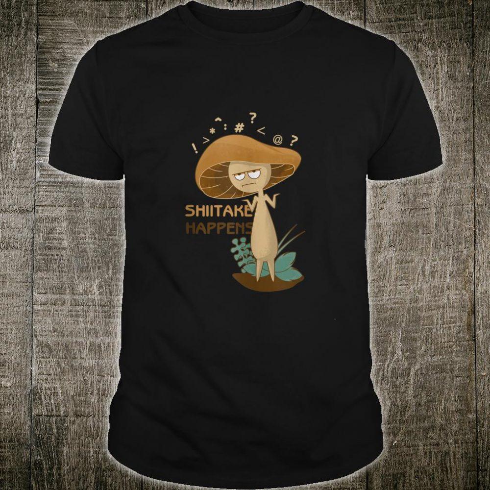 Shiitake Happens Mushrooms Biology Pun Shirt