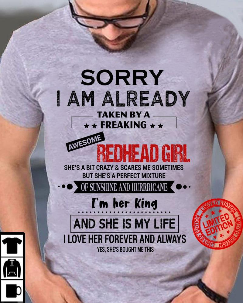 Sorry I Am Already Taken By A Freaking Awesome Redhead Girl Shirt