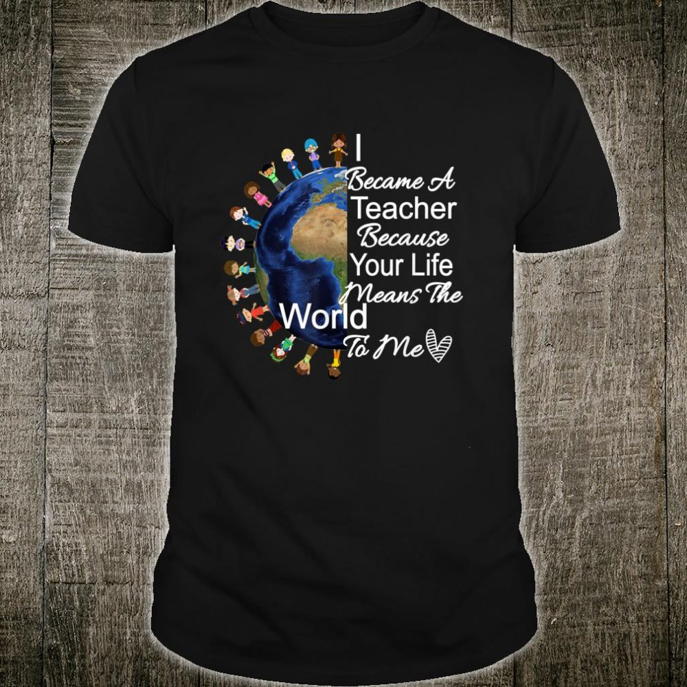Teacher's Appreciation Shirt I Became A Teacher Because Shirt