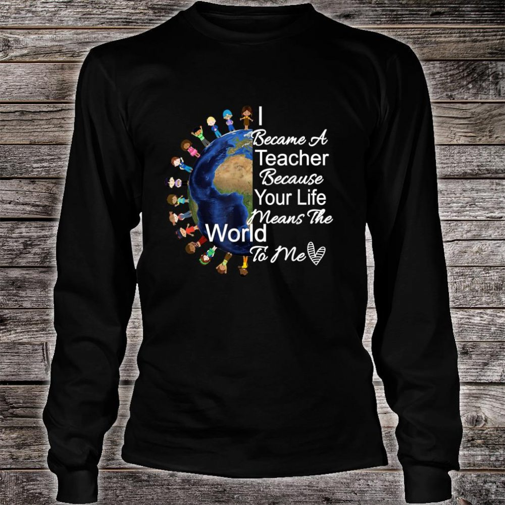 Teacher's Appreciation Shirt I Became A Teacher Because Shirt long sleeved