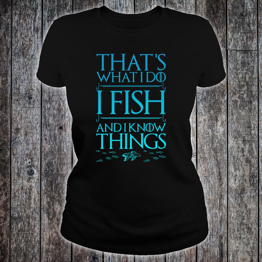 That's What I Do I Fish And I Know Things Shirt ladies tee