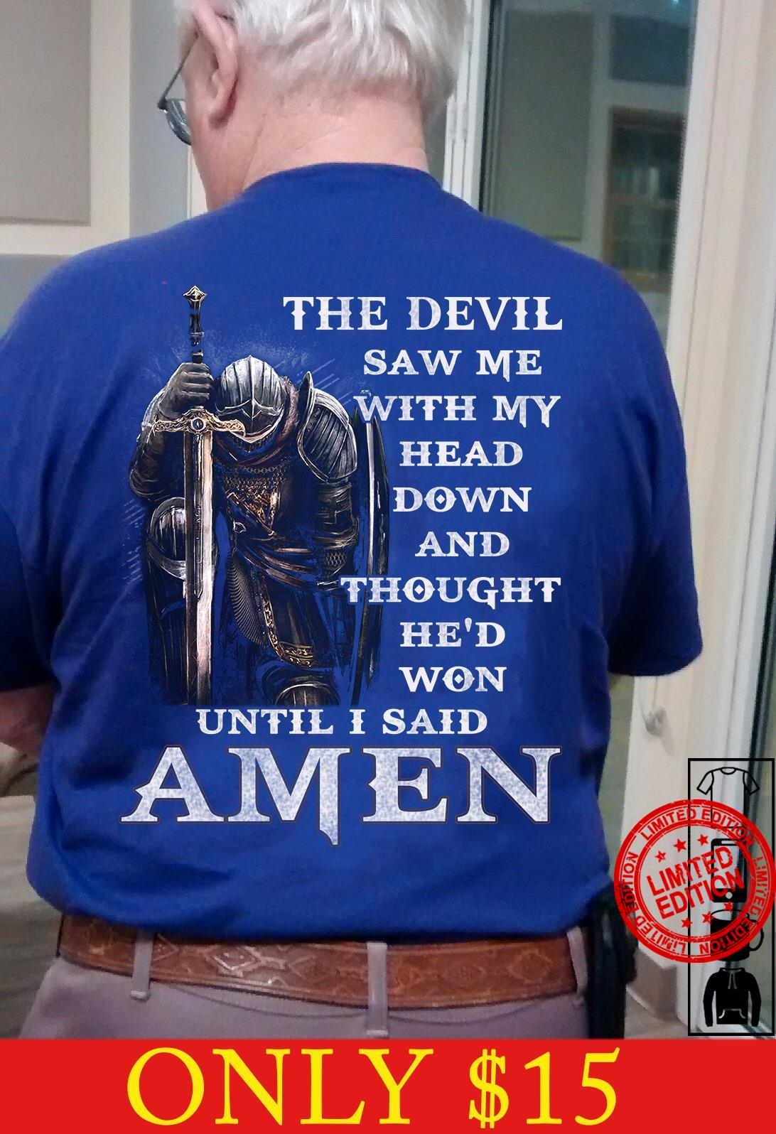 The Devil Saw Me With My Down And Thought He's Won Until I Said Amen Shirt