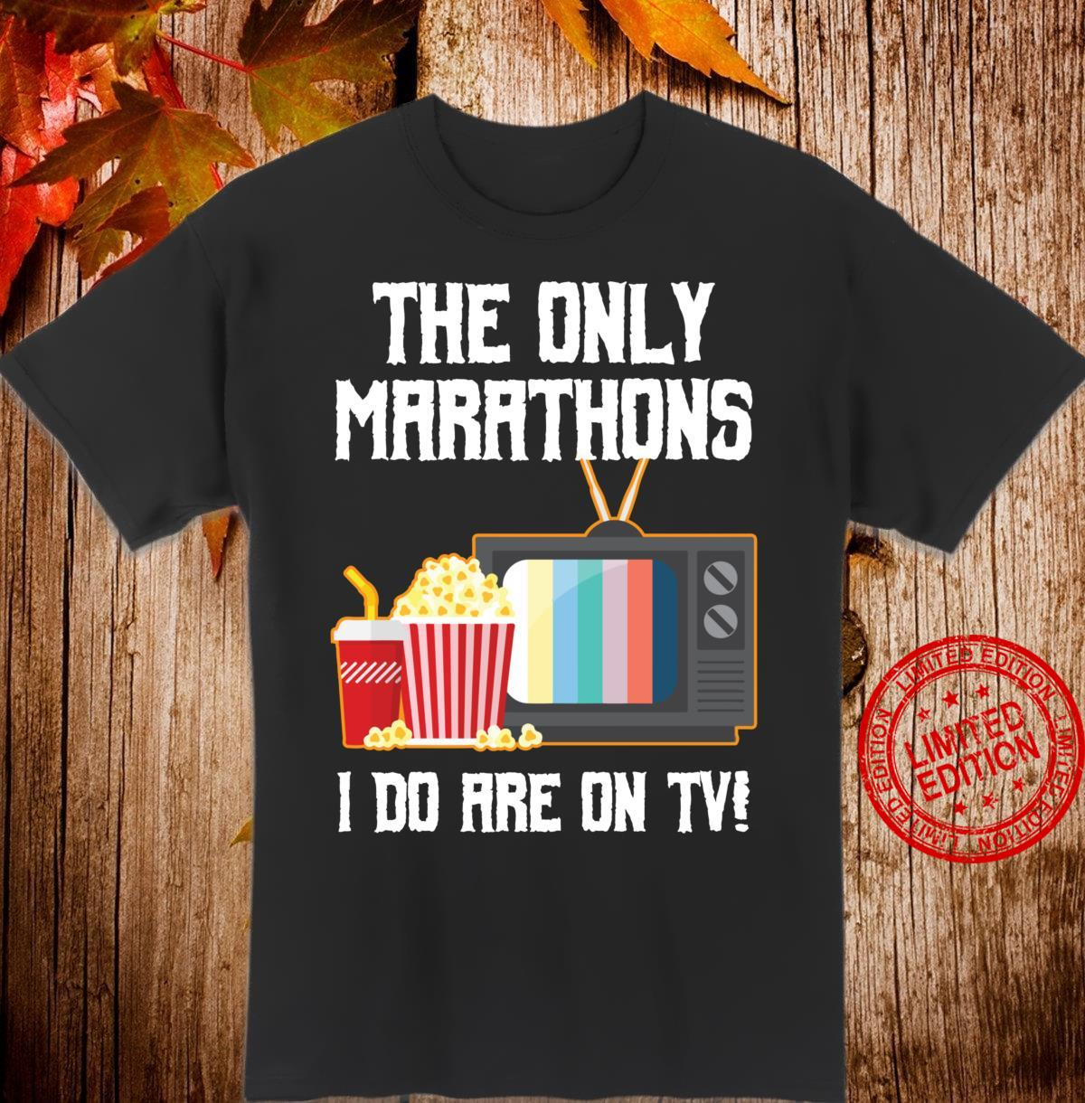 The Only Marathons I do are on TV Shirt