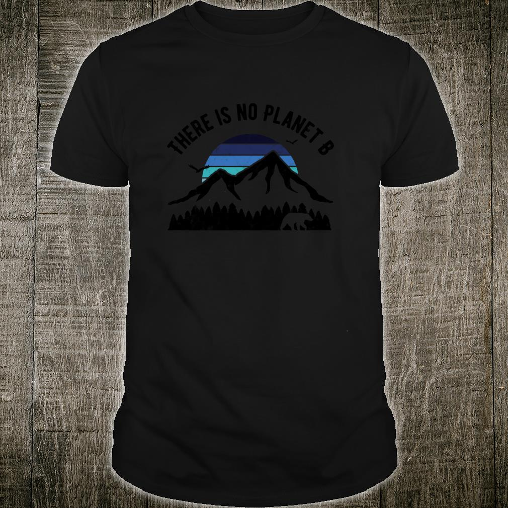 There is No Planet B against Global Warming Shirt
