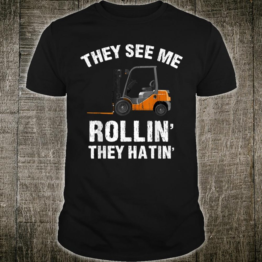 They See Me Rollin' They Hatin' Forklift Driver Shirt