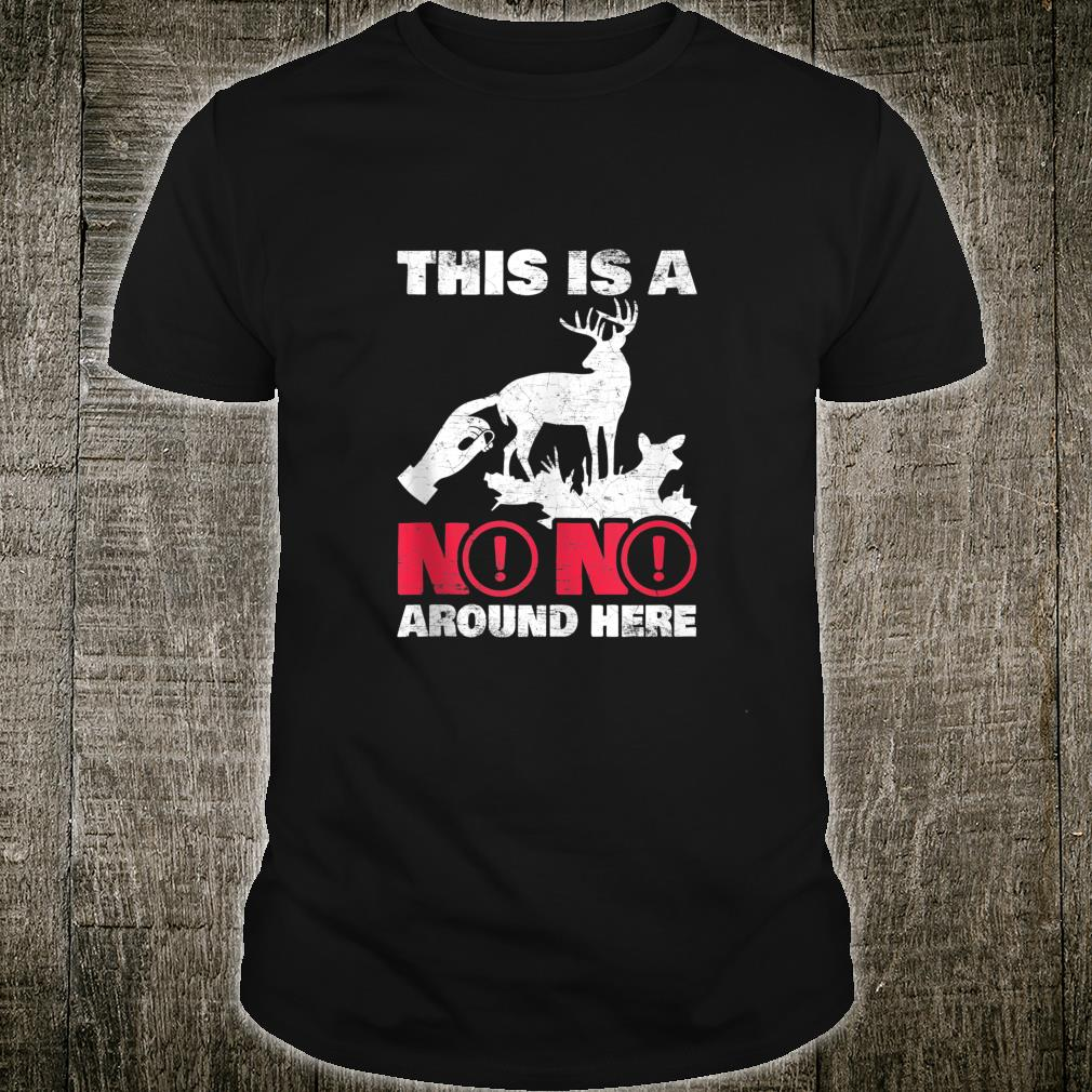 This Is A Big Nono Around Here Deer Touch Shirt