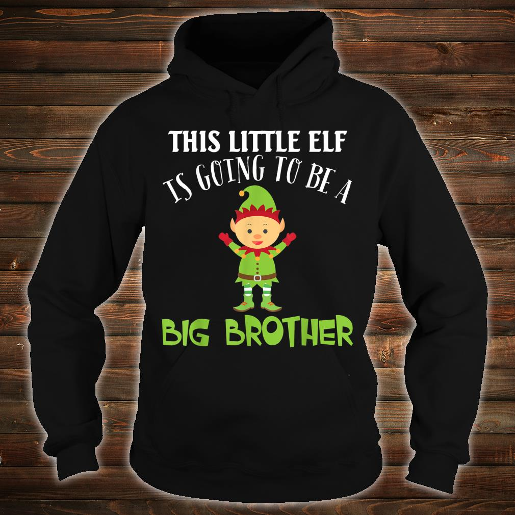 This Little Elf Is Going To Be A Big Brother Christmas Merry Shirt hoodie