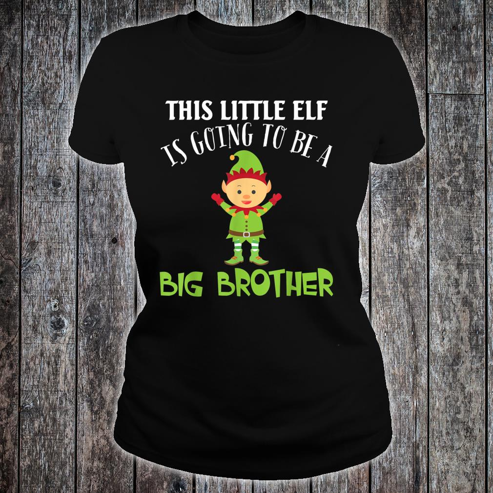 This Little Elf Is Going To Be A Big Brother Christmas Merry Shirt ladies tee