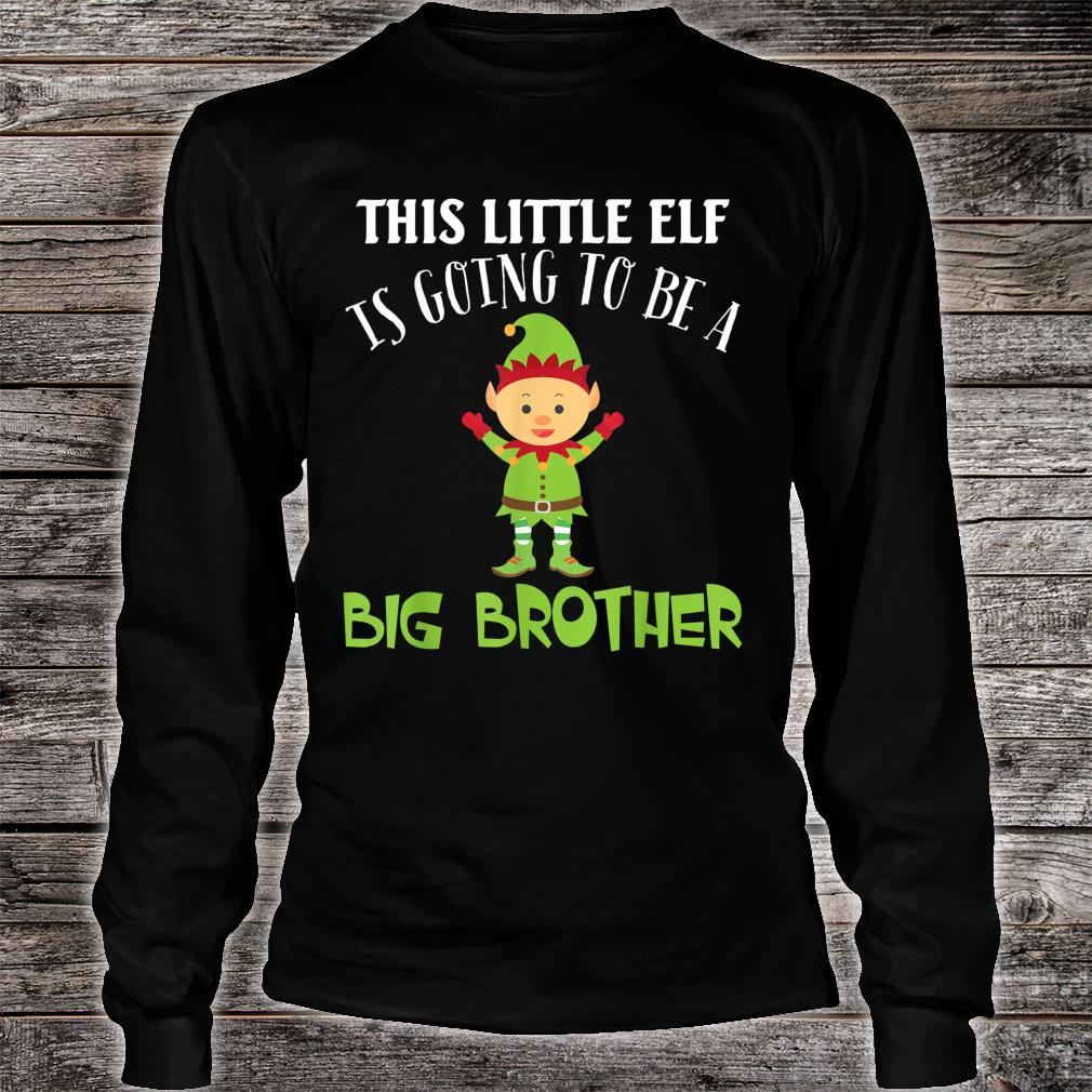 This Little Elf Is Going To Be A Big Brother Christmas Merry Shirt long sleeved