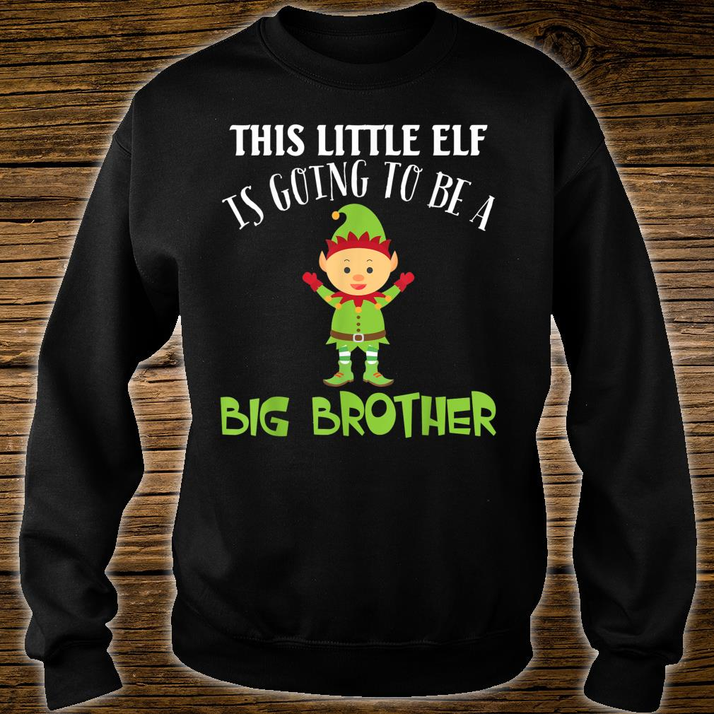 This Little Elf Is Going To Be A Big Brother Christmas Merry Shirt sweater